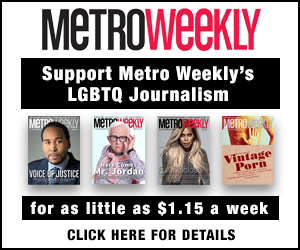 Support Metro Weekly's LGBTQ Journalism for as little as $1.15 a week. Click for details