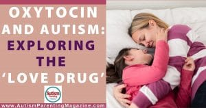 Oxytocin and Autism: Exploring the 'Love Drug'