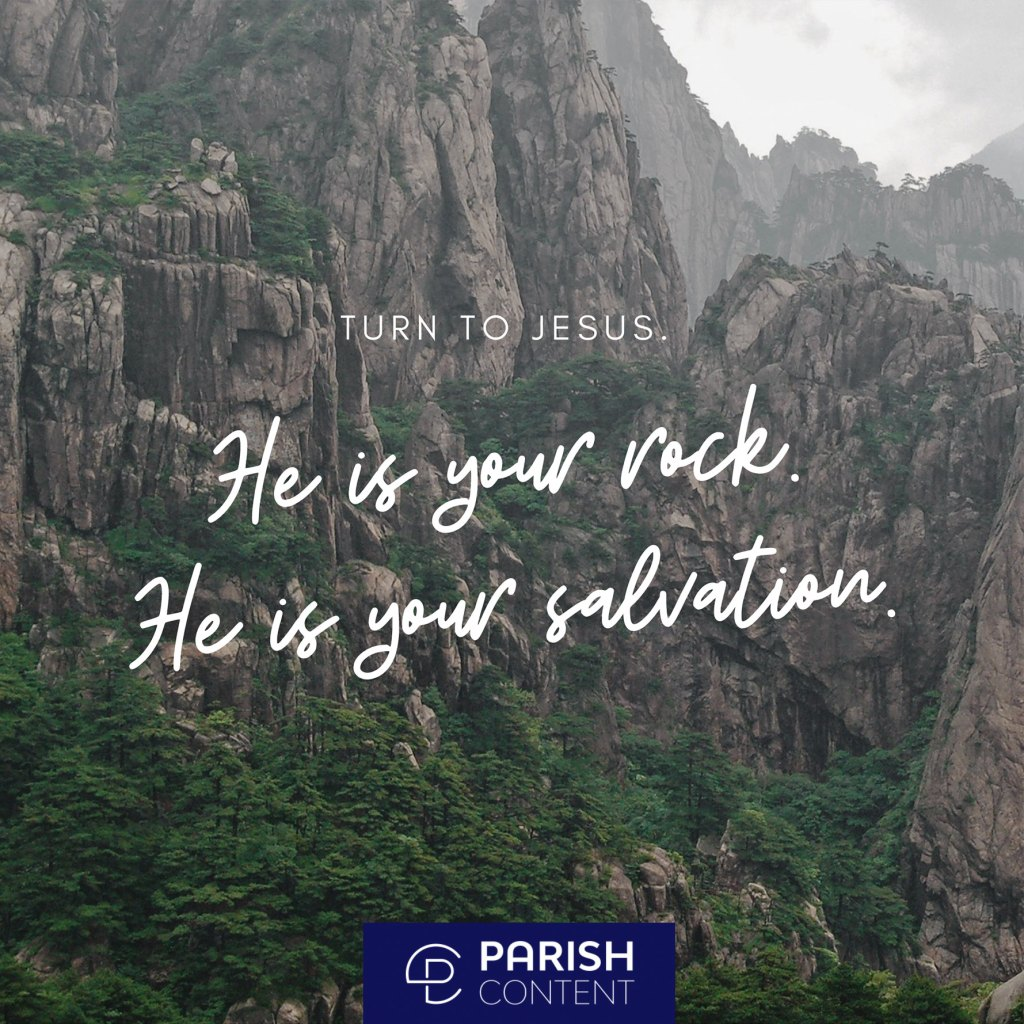 Turn To Jesus He Is Your Rock He Is Your Salvation