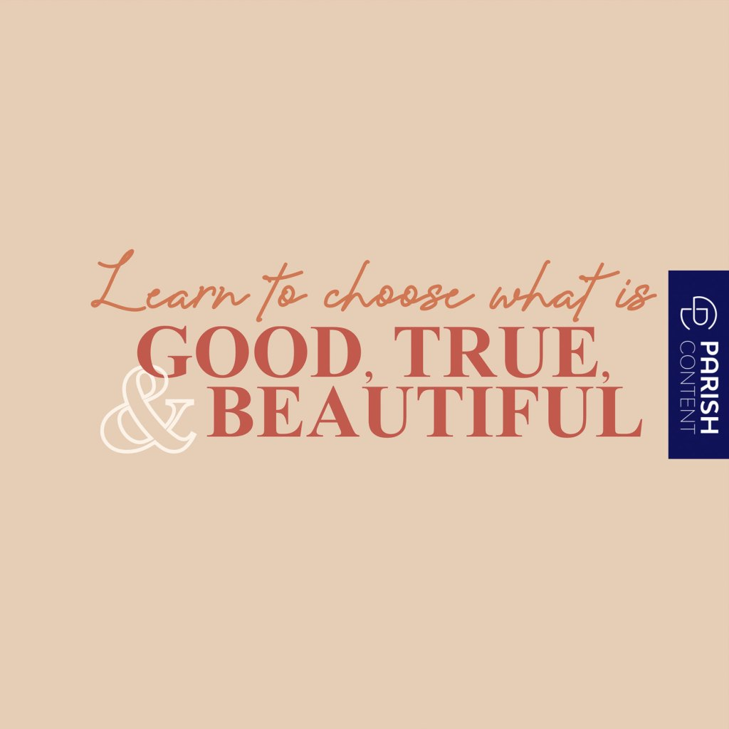 Learn To Choose What Is Good True And Beautiful