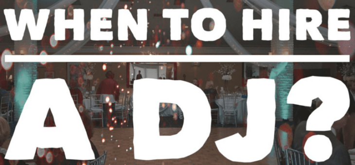 When To Hire A DJ?