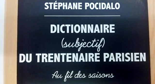 """""""Dictionnaire (subjectif) du trentenaire parisien Au fil des saisons"""" de Stéphane Pocidalo"""