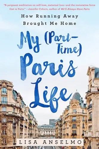 my part-time paris life lisa anselmo memoir