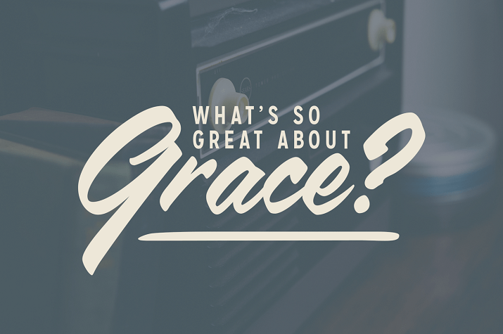 What's So Great about Grace? Part 3 (Rich)
