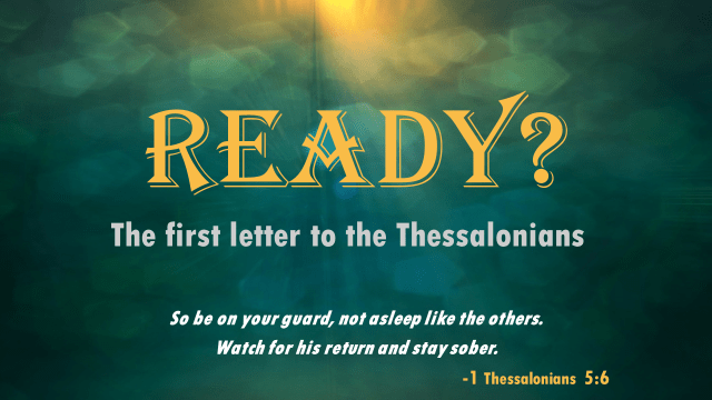Ready? Thessalonians Part 1 (Rich)