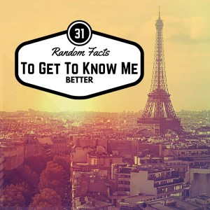 31 Random Facts To Get To Know Me Better