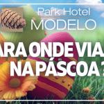 Para onde viajar na Páscoa ? – Park Hotel Modelo