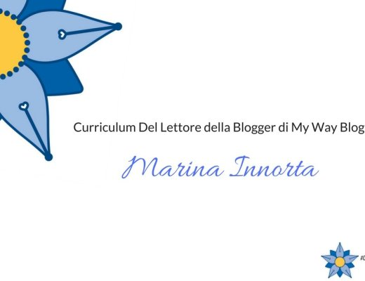 Curriculum del lettore di Marina Innorta: blogger di My Way Blog