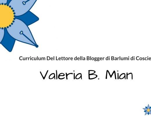 Curriculum del lettore di Valeria B. Mian: Blogger di Barlumi di Coscienza
