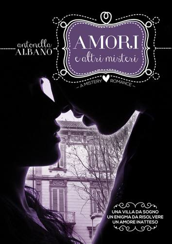 Amori e altri misteri di Antonella Albano