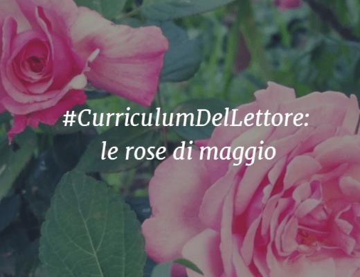 #CurriculumDelLettore: le rose di maggio