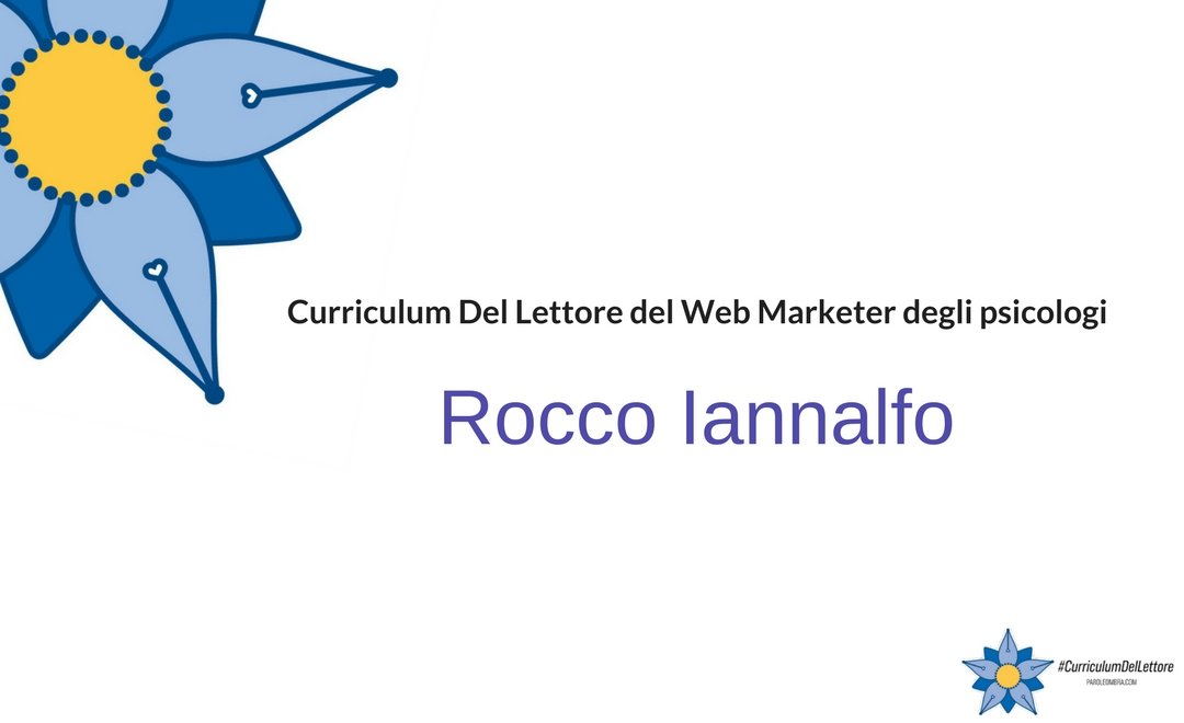Curriculum del lettore di Rocco Iannalfo: il Web Marketer degli psicologi
