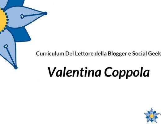 Curriculum del lettore di Valentina Coppola: Blogger e Social Geek