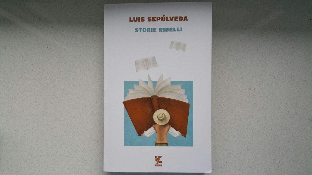 Storie ribelli di Luis Sepùlveda: scrivere, leggere, esistere