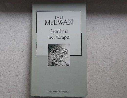 Bambini nel tempo di Ian McEwan: un romanzo complicato ma con lieto fine