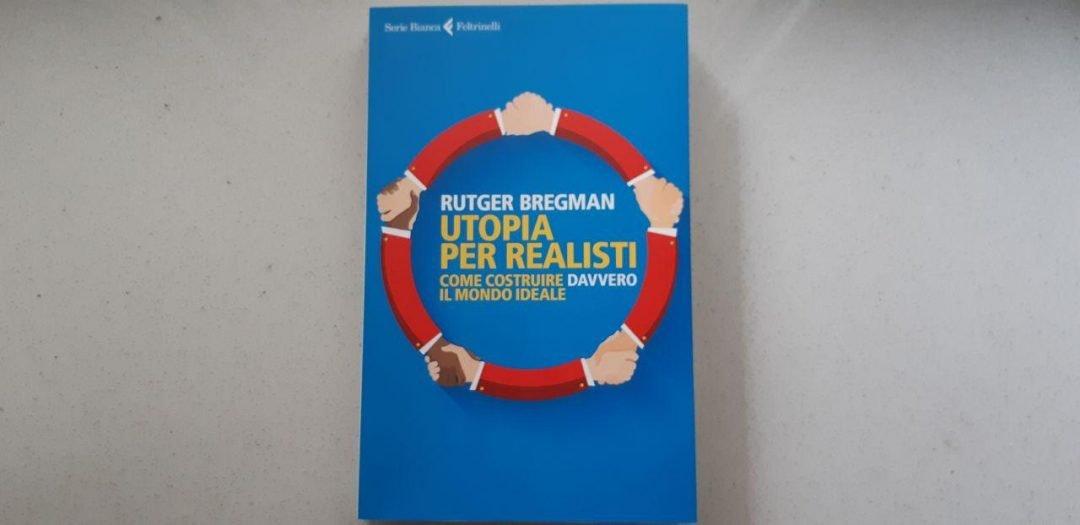 Utopia per realisti di Rutger Bregman: idee teoriche ed esempi pratici