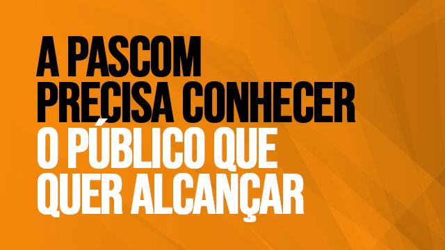 01 - A PASCOM PRECISA CONHECER O PÚBLICO QUE QUER ALCANÇAR
