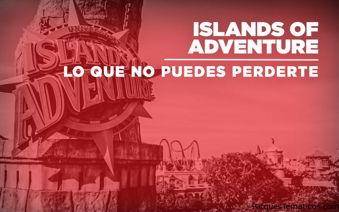 Los imperdibles que hacer en Universal's Islands of Adventure en Orlando