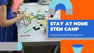 Stay at Home STEM Camp Engineering Extravaganza