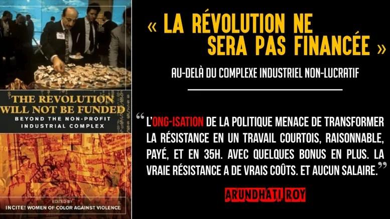 Le collectif INCITE! (des féministes radicaux) a publié cet excellent livre (uniquement disponible en anglais pour l'instant, malheureusement) sur les financement d'ONG, et les raisons pour lesquelles ceux-ci empêchent toute véritable progression.