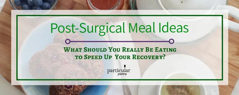 post-surgical meal ideas