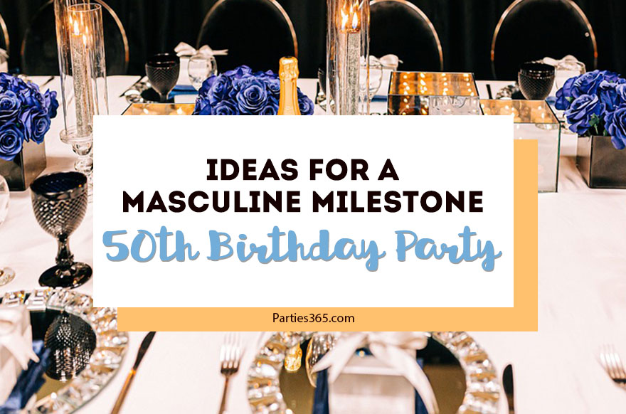 Ideas For A Masculine Milestone 50th Birthday Party Parties365