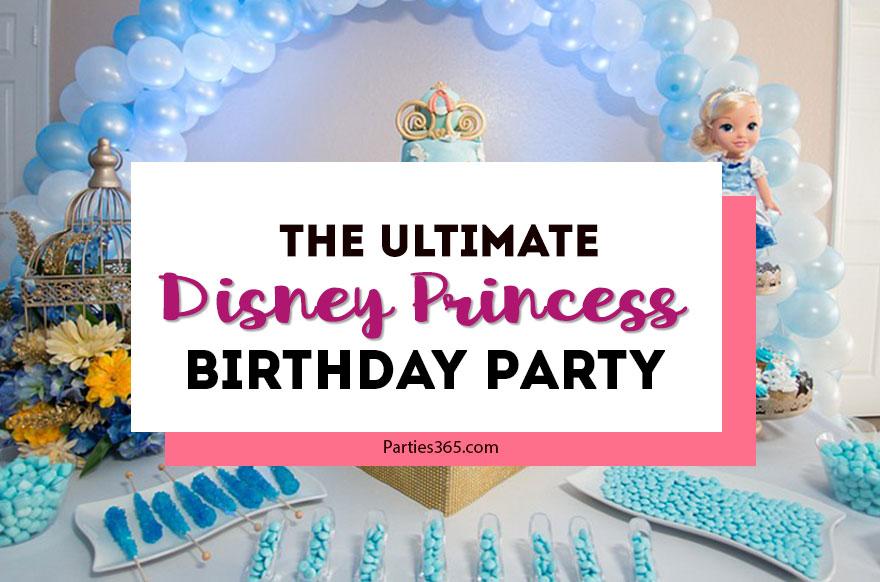 The Ultimate Disney Princess Birthday Party Parties365