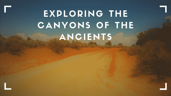 """canyons of the ancients"""