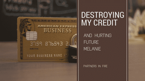 """Destroying my credit"""