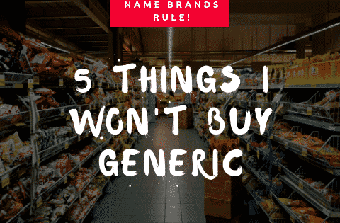 5 things you shouldn't by generic
