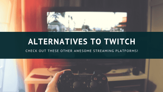Streaming platforms that are good alternatives to twitch