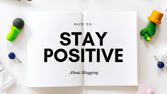 """stay positive about blogging"""