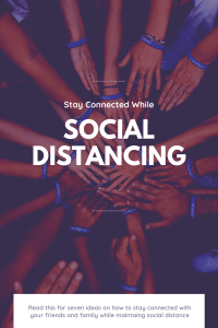 stay connected while social distancing