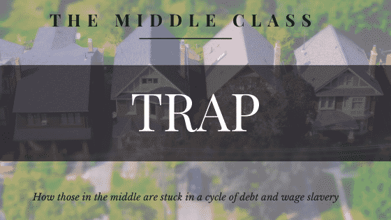 """the middle class trap"""
