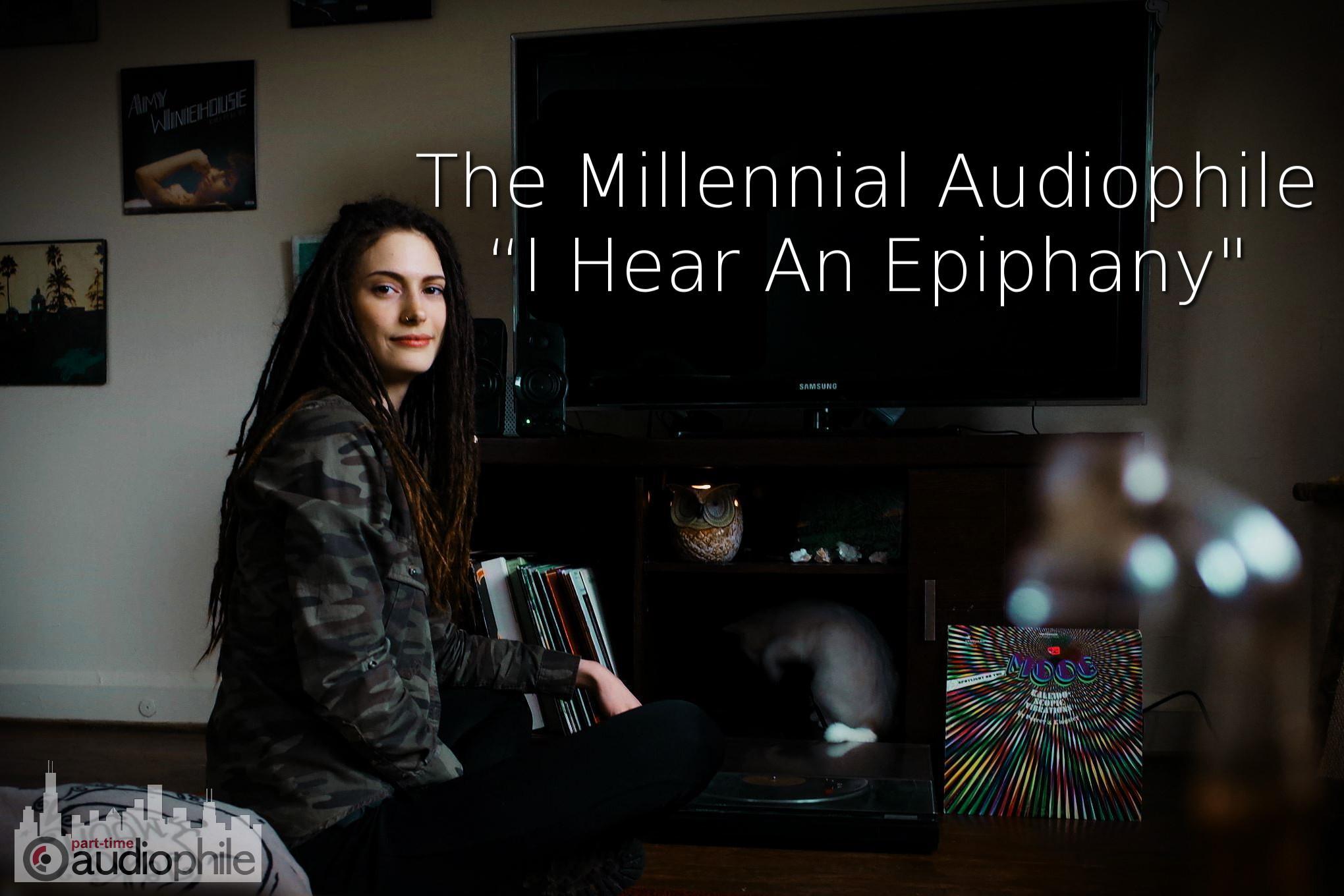 "The Millennial Audiophile: ""I Hear An Epiphany"""