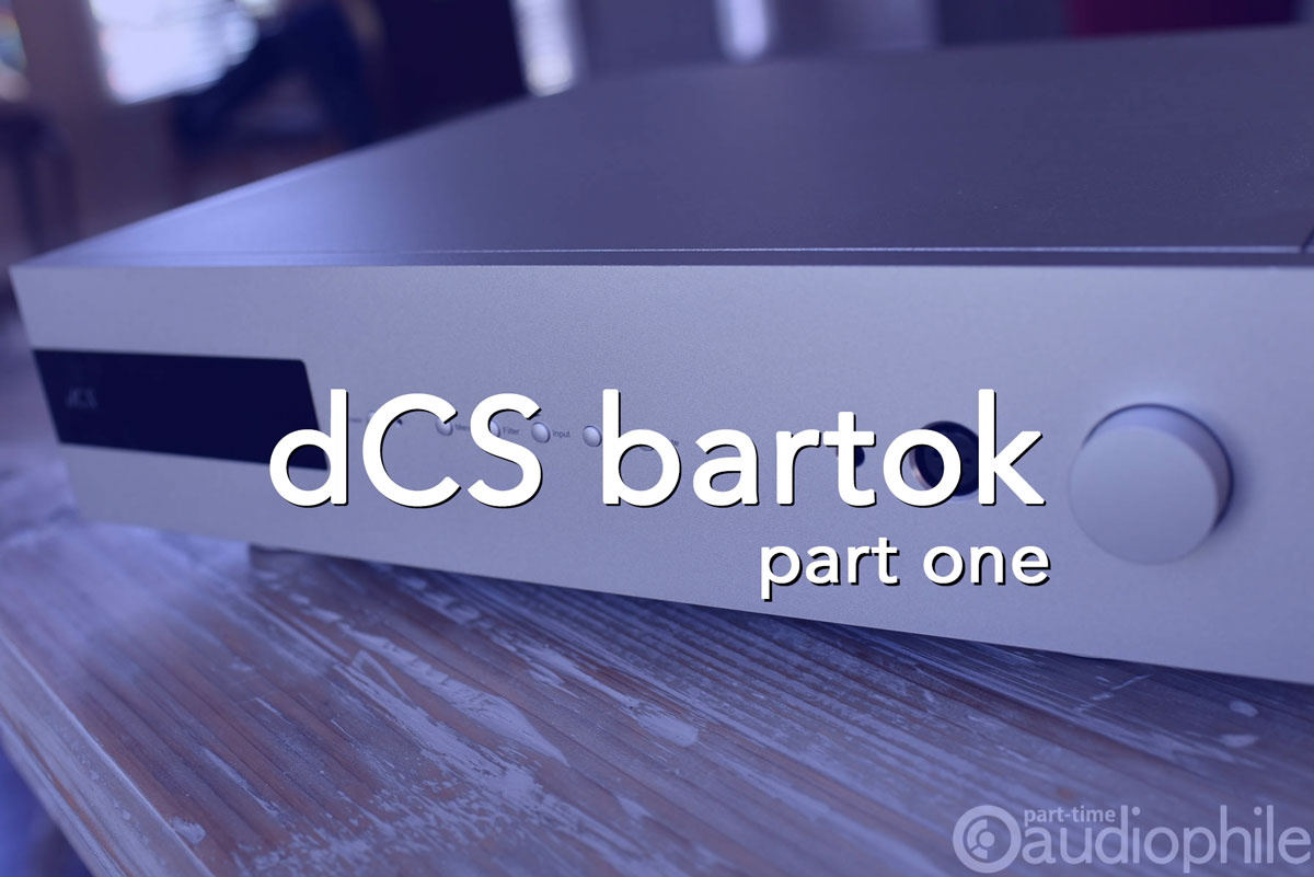 Best Audiophile Dac 2020.Dcs Bartok Dac Part One Review Part Time Audiophile