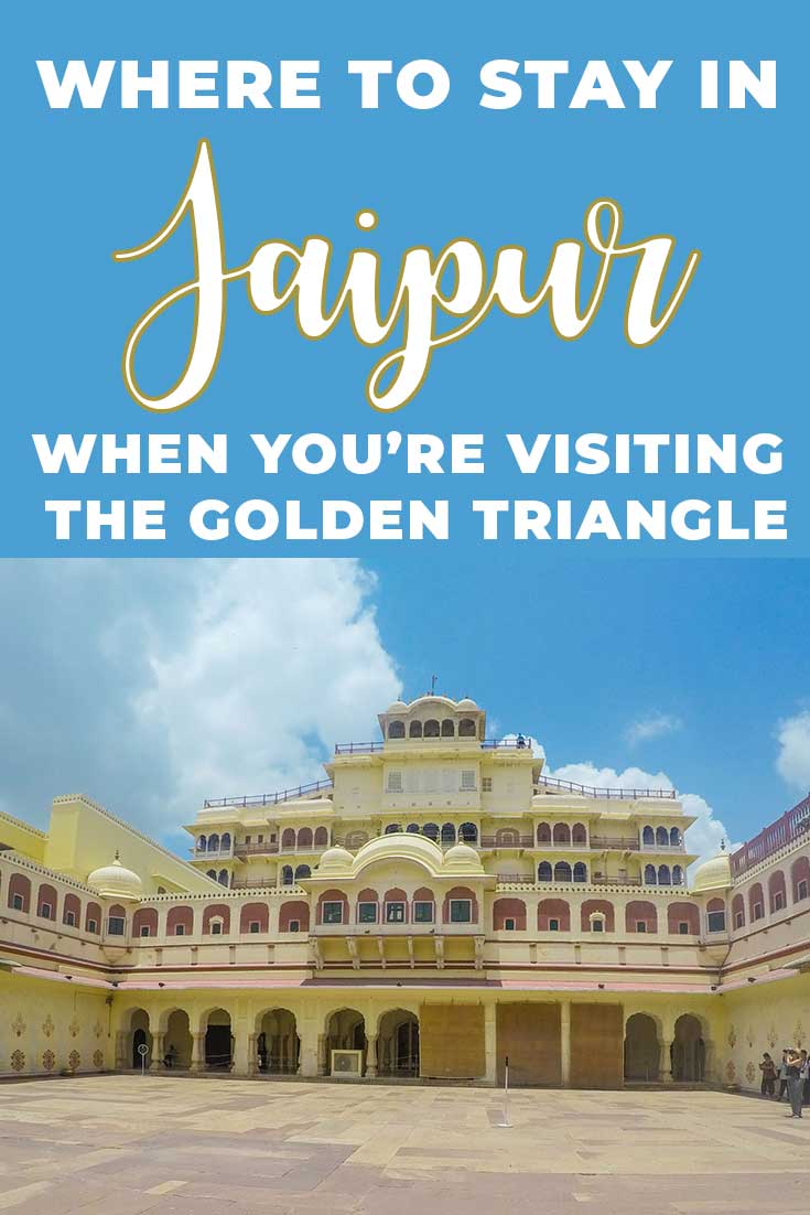 Where to stay in Jaipur, India, when you're visiting the Golden Triangle