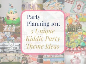 Party Planning 101: 5 Unique Kiddie Party Theme Ideas