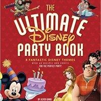 The Ultimate Disney Party Book: 8 Fantastic Disney Themes