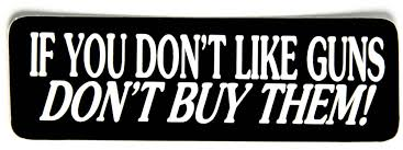 Don't like guns, don't buy one
