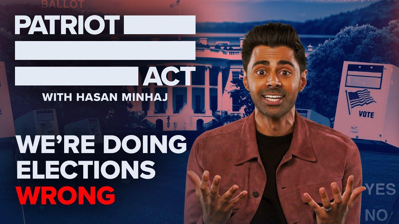 we're doing elections wrong, Hasan Minhaj