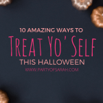 10 Amazing Ways to Treat Yo' Self This Halloween