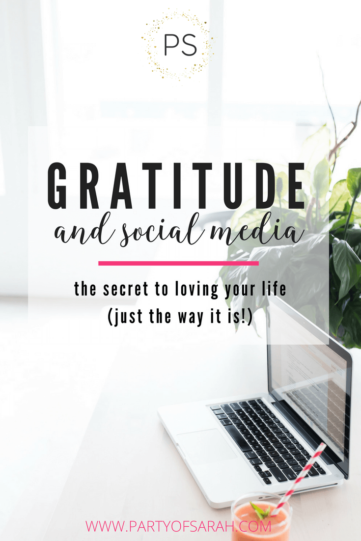 Gratitude and Social Media-- The Secret to Loving Your Life (just the way it is!) via partyofsarah.com