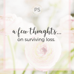 A Few Thoughts on Surviving Loss