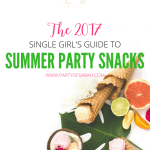 The 2017 Single Girl's Guide to Summer Party Snacks