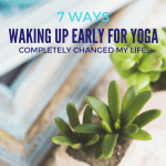 7 Ways that Waking Up Early for Yoga Completely Changed My Life