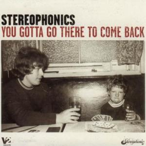 Stereophonics You gotta go there to come back V2