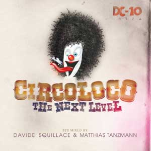 Circoloco DC10 Ibiza 2011 DJ Mix Davide Squillace Matthias Tanzmann