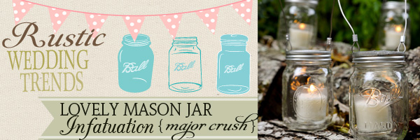 Rustic Wedding Trends mason Jar Weddings