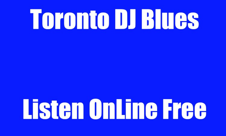 Toronto DJ Blues DeeJay Ontario Listen OnLine Free